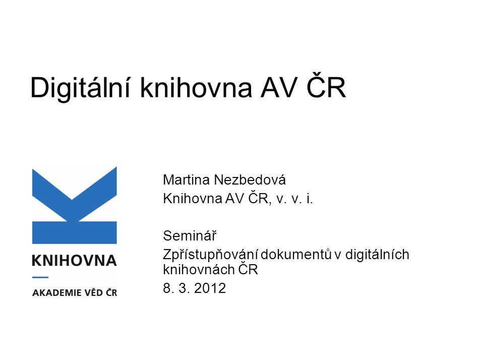 Digitální knihovna AV ČR Martina Nezbedová Knihovna AV ČR, v.