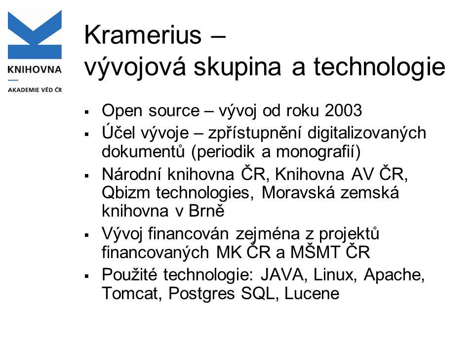Kramerius – vývojová skupina a technologie  Open source – vývoj od roku 2003  Účel vývoje – zpřístupnění digitalizovaných dokumentů (periodik a mono