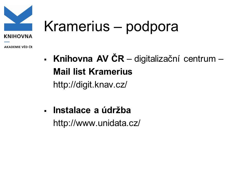 Kramerius – podpora  Knihovna AV ČR – digitalizační centrum – Mail list Kramerius http://digit.knav.cz/  Instalace a údržba http://www.unidata.cz/