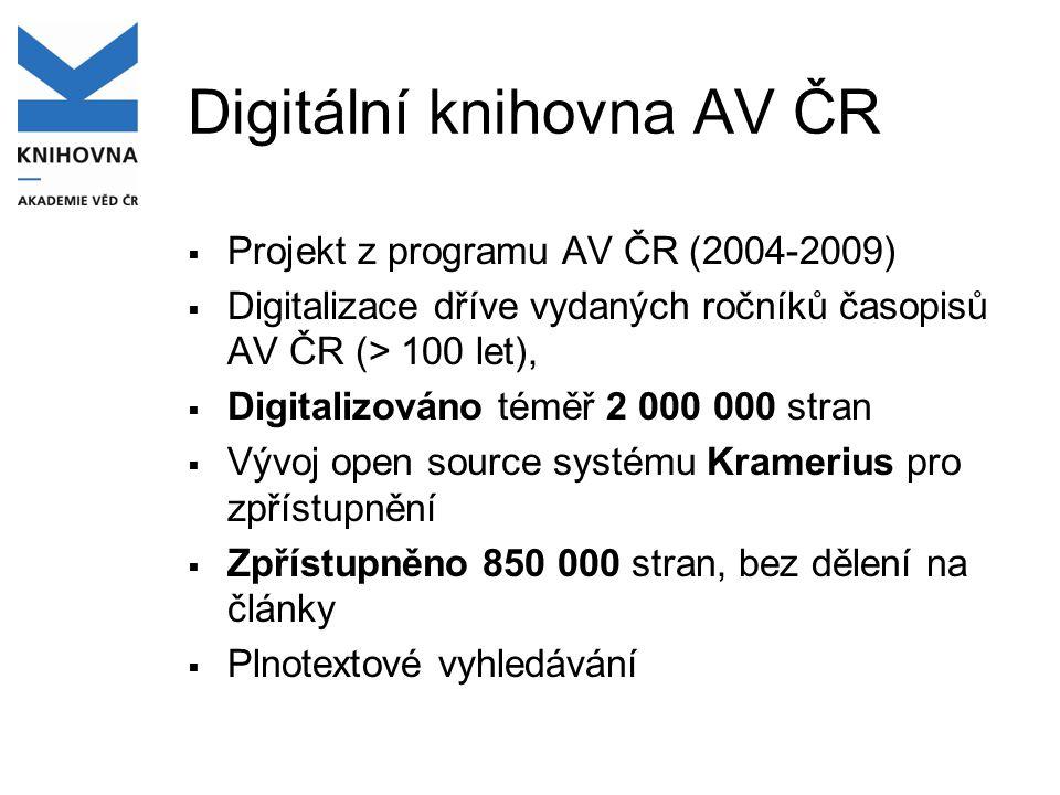 Digitální knihovna AV ČR  Projekt z programu AV ČR (2004-2009)  Digitalizace dříve vydaných ročníků časopisů AV ČR (> 100 let),  Digitalizováno tém