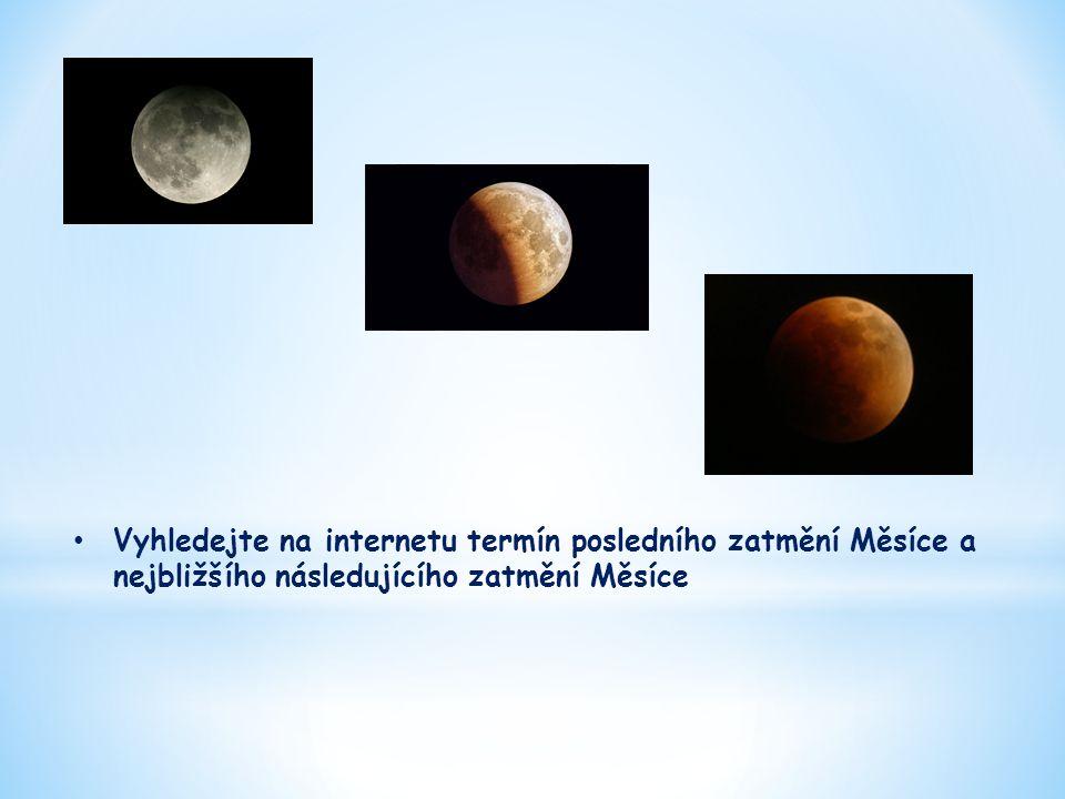 • Vyhledejte na internetu termín posledního zatmění Měsíce a nejbližšího následujícího zatmění Měsíce