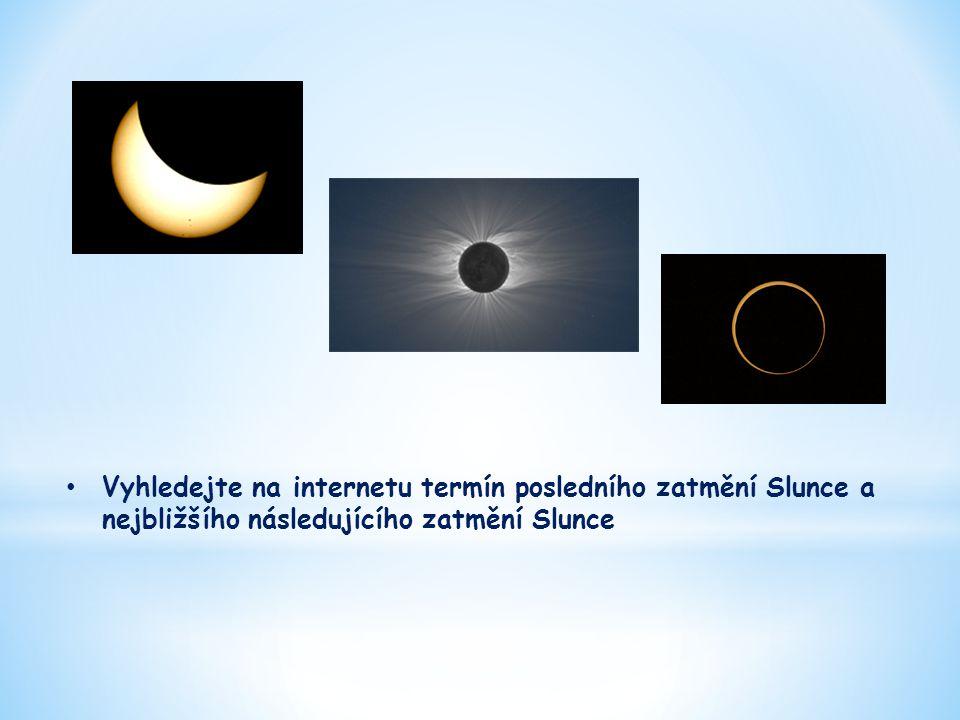 • Vyhledejte na internetu termín posledního zatmění Slunce a nejbližšího následujícího zatmění Slunce