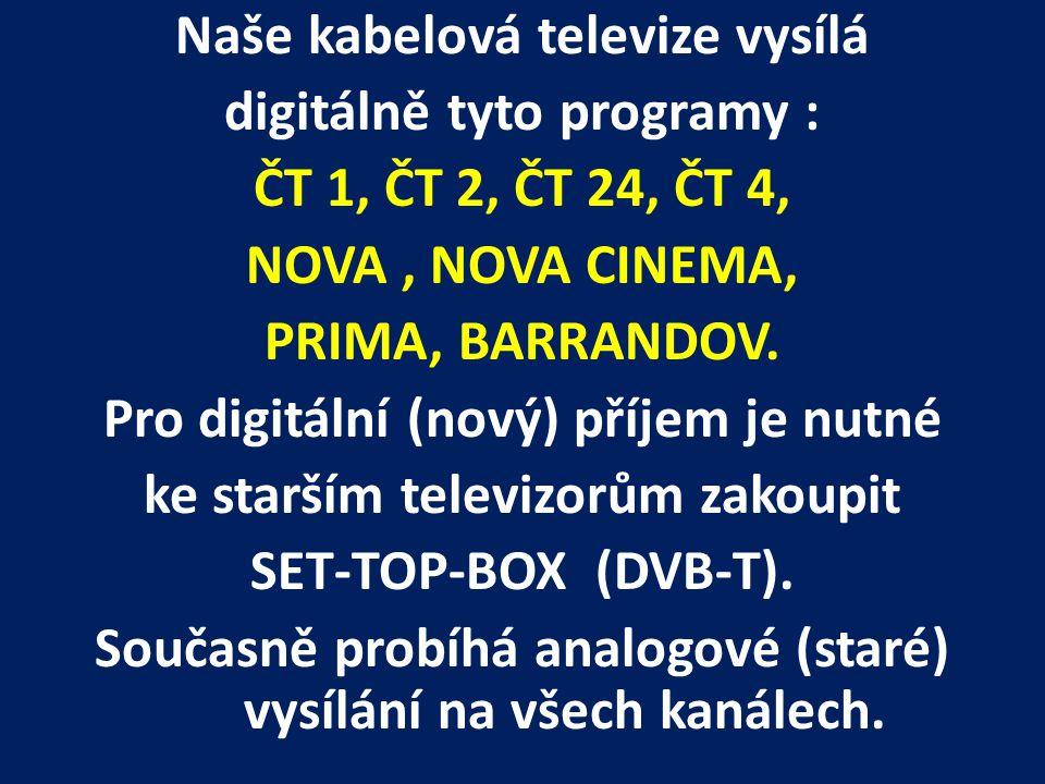 Naše kabelová televize vysílá digitálně tyto programy : ČT 1, ČT 2, ČT 24, ČT 4, NOVA, NOVA CINEMA, PRIMA, BARRANDOV. Pro digitální (nový) příjem je n