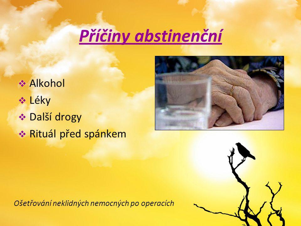 Příčiny abstinenční  Alkohol  Léky  Další drogy  Rituál před spánkem Ošetřování neklidných nemocných po operacích