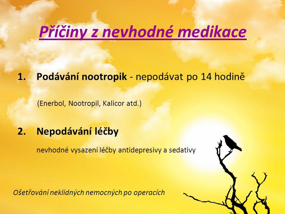 Příčiny z nevhodné medikace 1.Podávání nootropik - nepodávat po 14 hodině (Enerbol, Nootropil, Kalicor atd.) 2.Nepodávání léčby nevhodné vysazení léčb