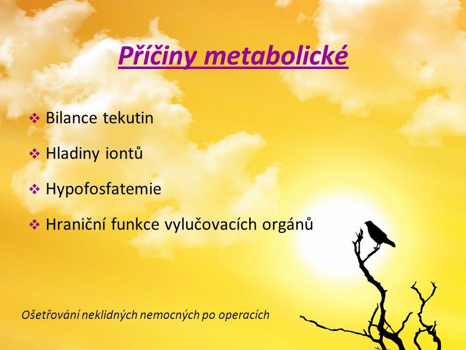 Příčiny metabolické  Bilance tekutin  Hladiny iontů  Hypofosfatemie  Hraniční funkce vylučovacích orgánů Ošetřování neklidných nemocných po operac