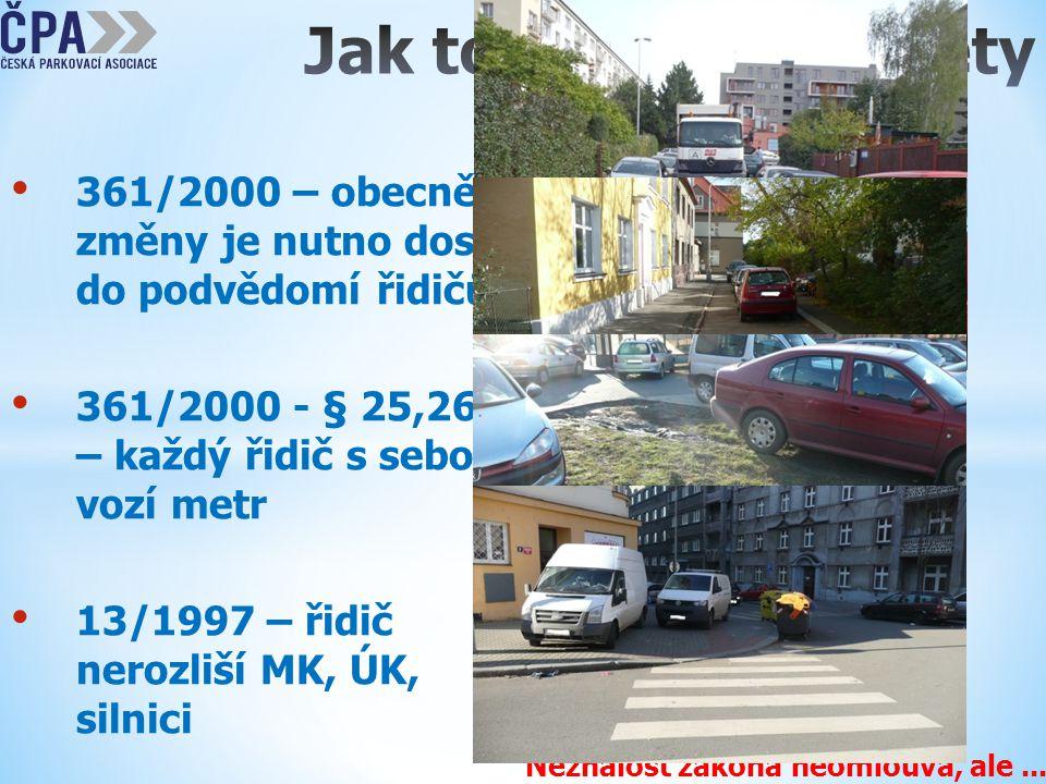 Neznalost zákona neomlouvá, ale... • 361/2000 – obecně – změny je nutno dostat do podvědomí řidičů • 361/2000 - § 25,26,27 – každý řidič s sebou vozí