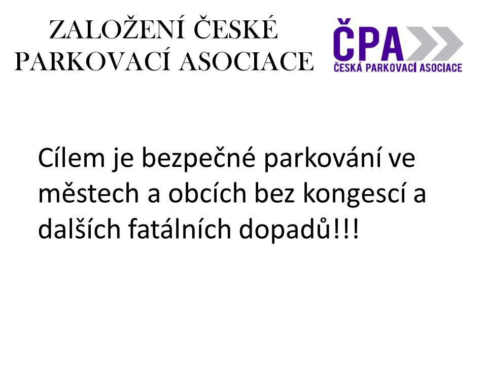 ZALO Ž ENÍ Č ESKÉ PARKOVACÍ ASOCIACE Cílem je bezpečné parkování ve městech a obcích bez kongescí a dalších fatálních dopadů!!!