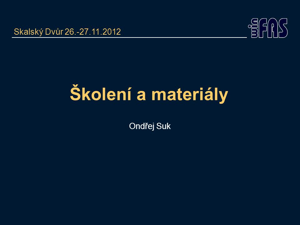 Školení •Seznam a přihlášky na adrese. http://skoleni.winfas.cz