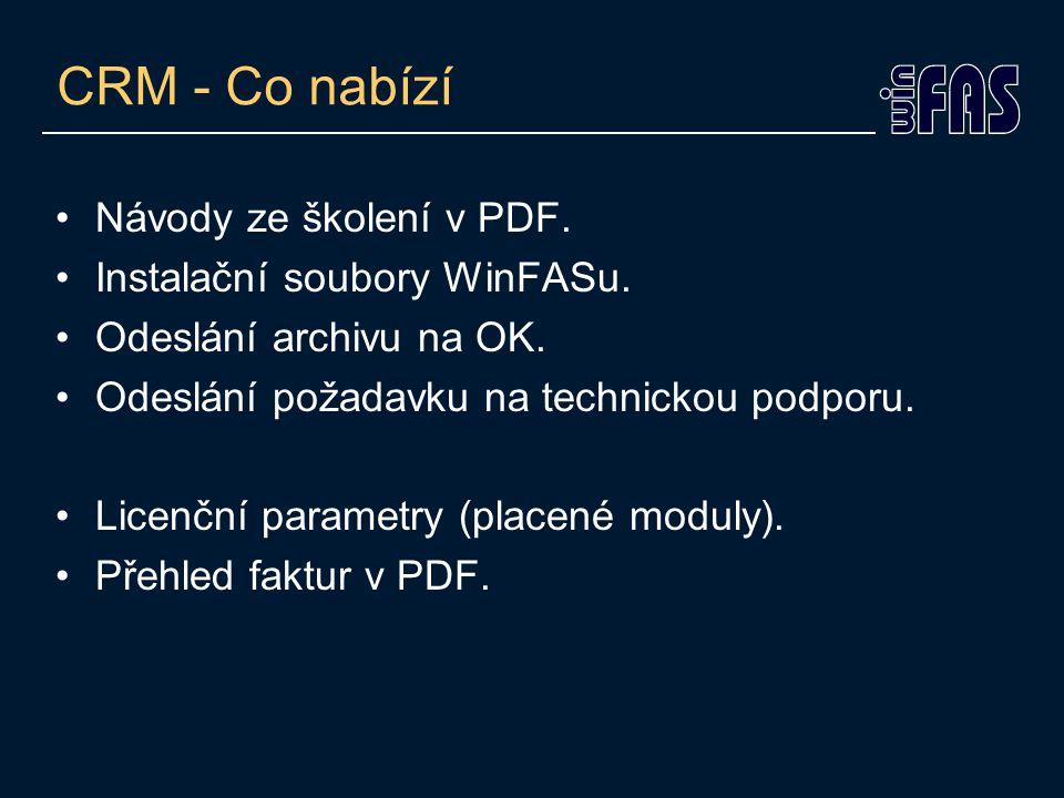 CRM - Co nabízí •Návody ze školení v PDF. •Instalační soubory WinFASu. •Odeslání archivu na OK. •Odeslání požadavku na technickou podporu. •Licenční p