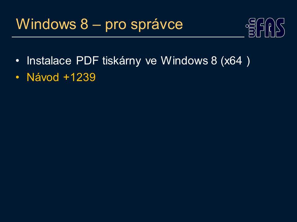 Windows 8 – pro správce •Instalace PDF tiskárny ve Windows 8 (x64 ) •Návod +1239
