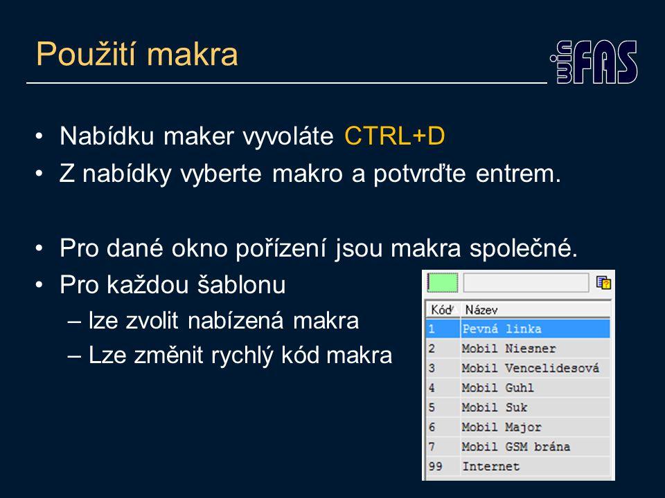 Použití makra •Nabídku maker vyvoláte CTRL+D •Z nabídky vyberte makro a potvrďte entrem. •Pro dané okno pořízení jsou makra společné. •Pro každou šabl