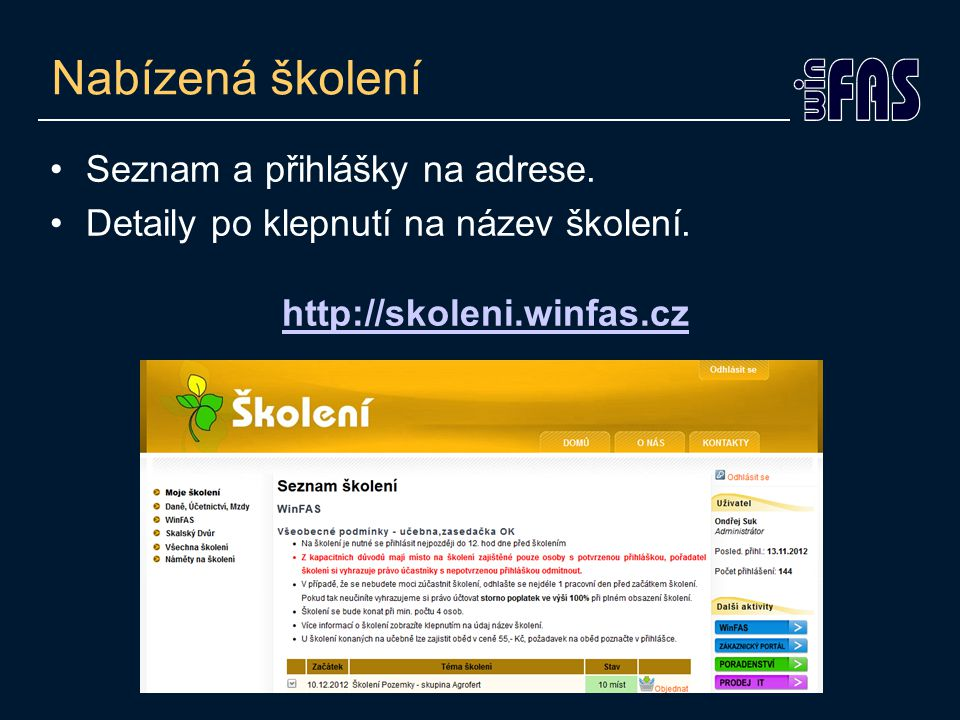 Nabízená školení •Seznam a přihlášky na adrese. •Detaily po klepnutí na název školení. http://skoleni.winfas.czhttp://skoleni.winfas.cz