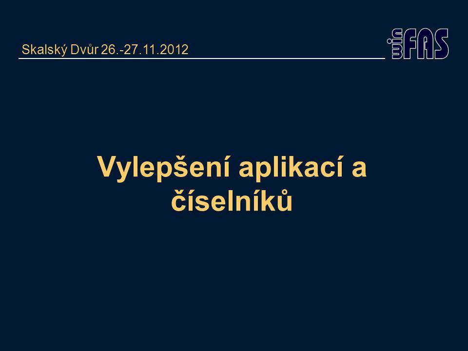 Vylepšení aplikací a číselníků Skalský Dvůr 26.-27.11.2012