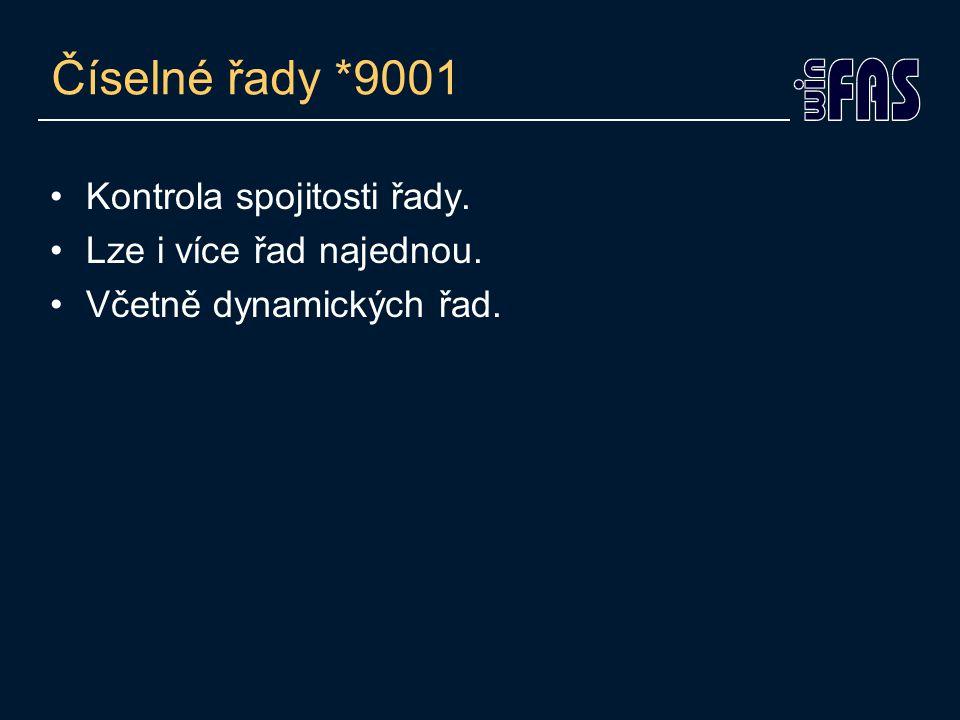 Číselné řady *9001 •Kontrola spojitosti řady. •Lze i více řad najednou. •Včetně dynamických řad.