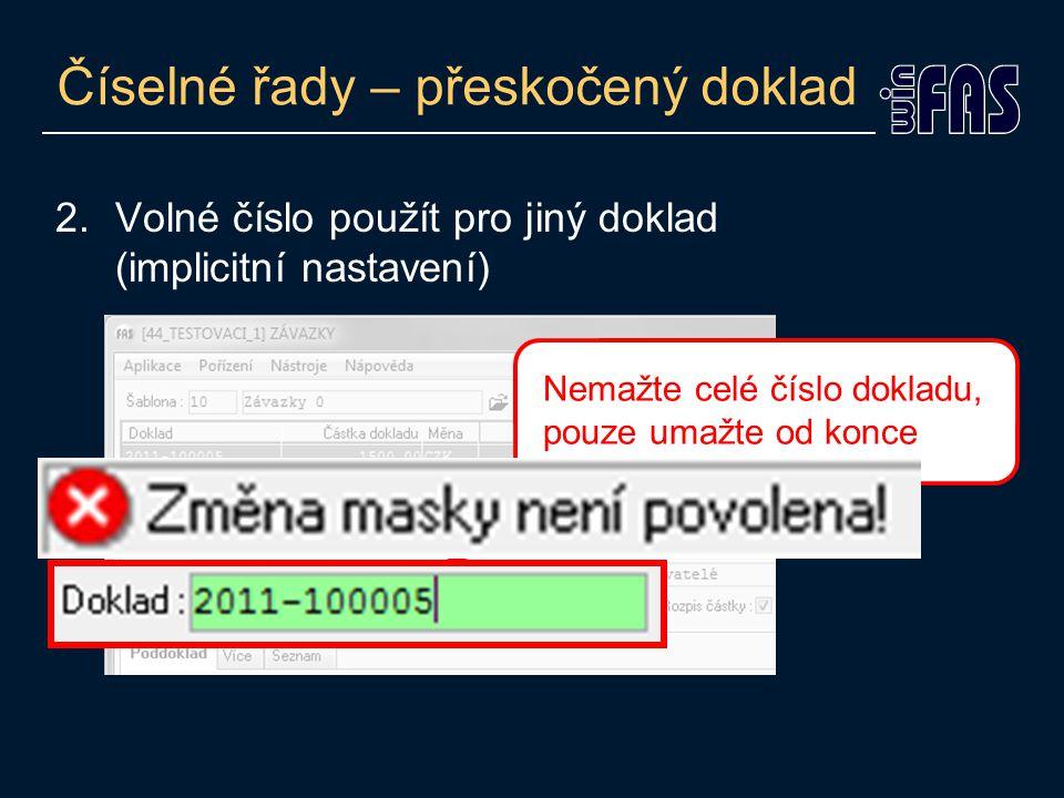 Číselné řady – přeskočený doklad 2.Volné číslo použít pro jiný doklad (implicitní nastavení) Nemažte celé číslo dokladu, pouze umažte od konce