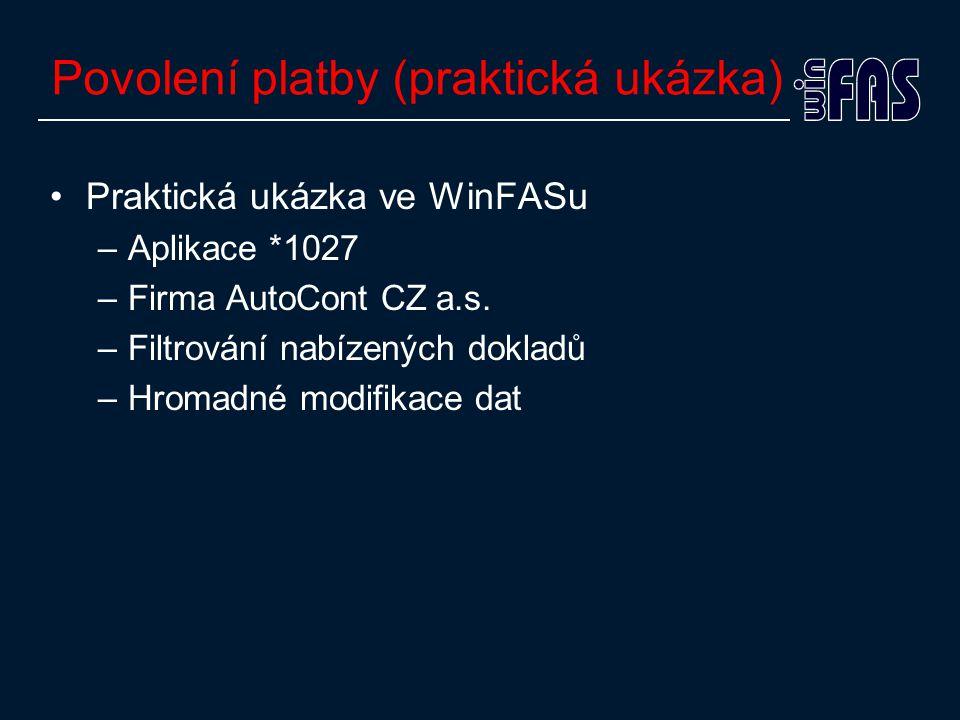 Povolení platby (praktická ukázka) •Praktická ukázka ve WinFASu –Aplikace *1027 –Firma AutoCont CZ a.s. –Filtrování nabízených dokladů –Hromadné modif