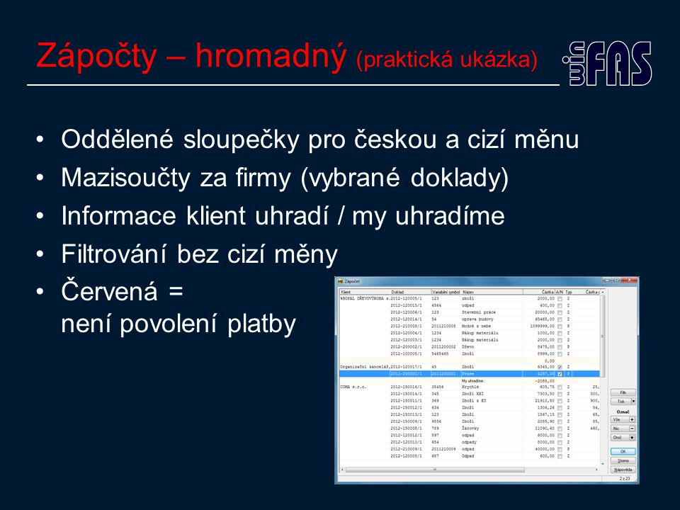 Zápočty – hromadný (praktická ukázka) •Oddělené sloupečky pro českou a cizí měnu •Mazisoučty za firmy (vybrané doklady) •Informace klient uhradí / my uhradíme •Filtrování bez cizí měny •Červená = není povolení platby
