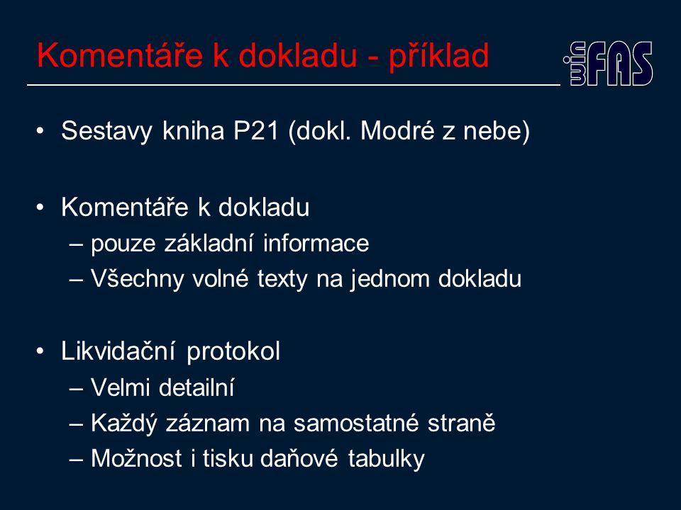 Komentáře k dokladu - příklad •Sestavy kniha P21 (dokl. Modré z nebe) •Komentáře k dokladu –pouze základní informace –Všechny volné texty na jednom do