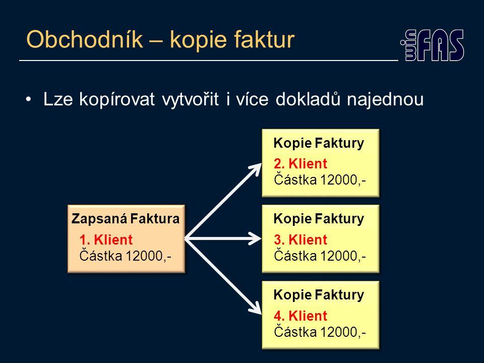 Obchodník – kopie faktur •Lze kopírovat vytvořit i více dokladů najednou Zapsaná Faktura 1.