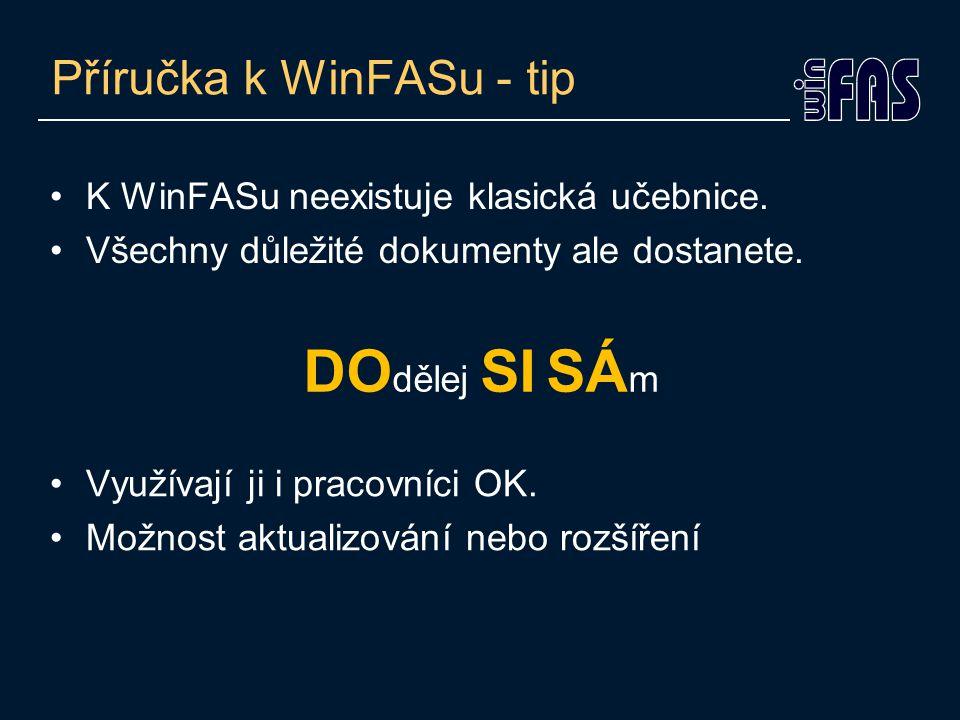 Příručka k WinFASu - tip •K WinFASu neexistuje klasická učebnice. •Všechny důležité dokumenty ale dostanete. DO dělej SI SÁ m •Využívají ji i pracovní