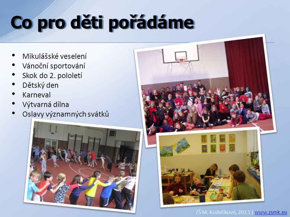 Co pro děti pořádáme ZŠ M. Kudeříkové, 2013 | www.zsmk.euwww.zsmk.eu • Mikulášské veselení • Vánoční sportování • Skok do 2. pololetí • Dětský den • K