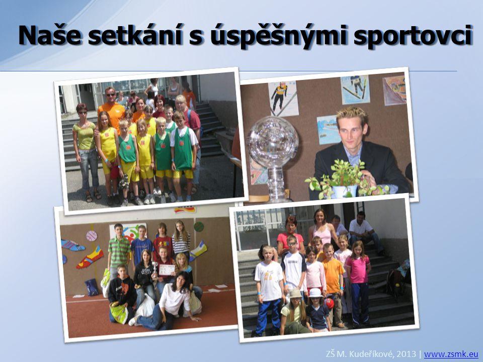 Naše setkání s úspěšnými sportovci ZŠ M. Kudeříkové, 2013 | www.zsmk.euwww.zsmk.eu