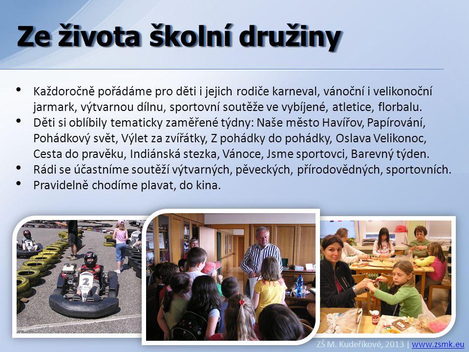 Ze života školní družiny ZŠ M. Kudeříkové, 2013 | www.zsmk.euwww.zsmk.eu • Každoročně pořádáme pro děti i jejich rodiče karneval, vánoční i velikonočn