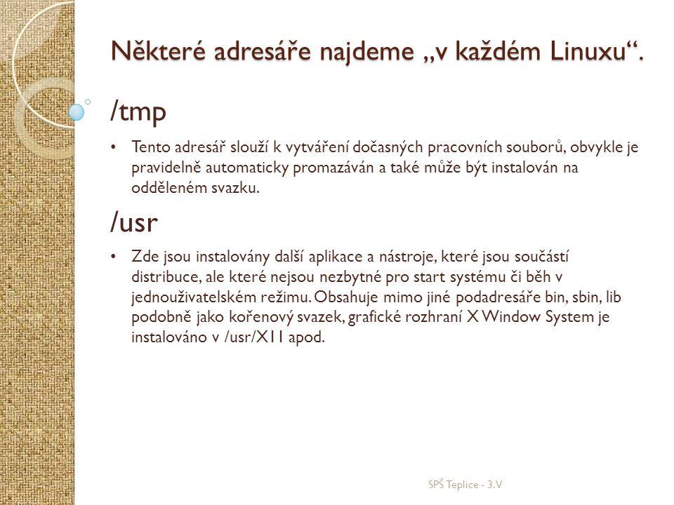 """SPŠ Teplice - 3.V Některé adresáře najdeme """"v každém Linuxu"""". /tmp • Tento adresář slouží k vytváření dočasných pracovních souborů, obvykle je pravide"""