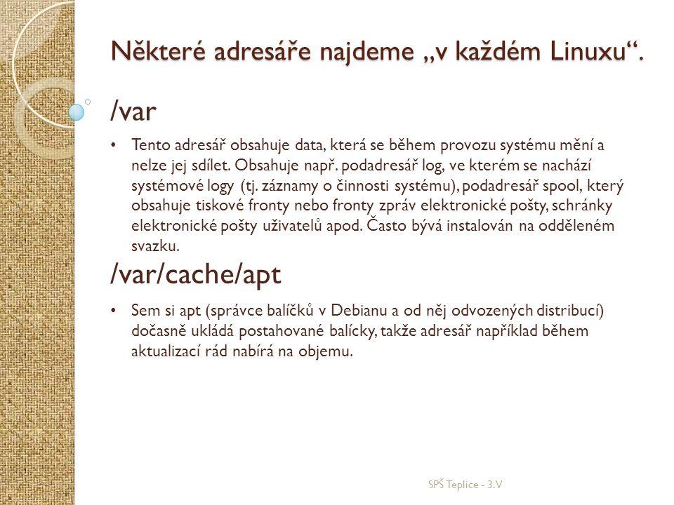 """SPŠ Teplice - 3.V Některé adresáře najdeme """"v každém Linuxu"""". /var • Tento adresář obsahuje data, která se během provozu systému mění a nelze jej sdíl"""