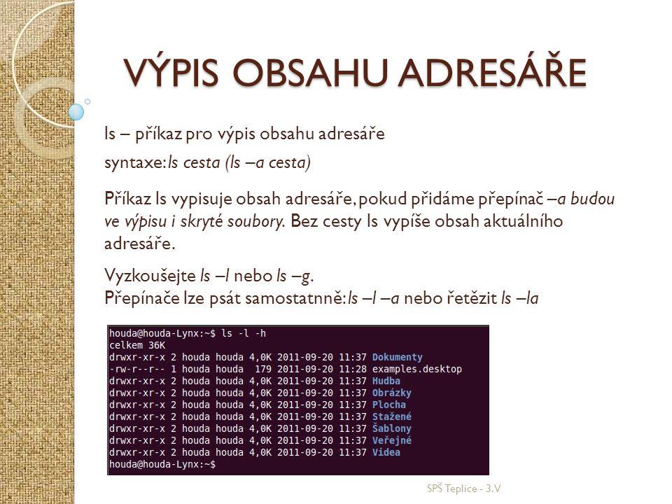 SPŠ Teplice - 3.V VÝPIS OBSAHU ADRESÁŘE ls – příkaz pro výpis obsahu adresáře syntaxe: ls cesta (ls –a cesta) Příkaz ls vypisuje obsah adresáře, pokud