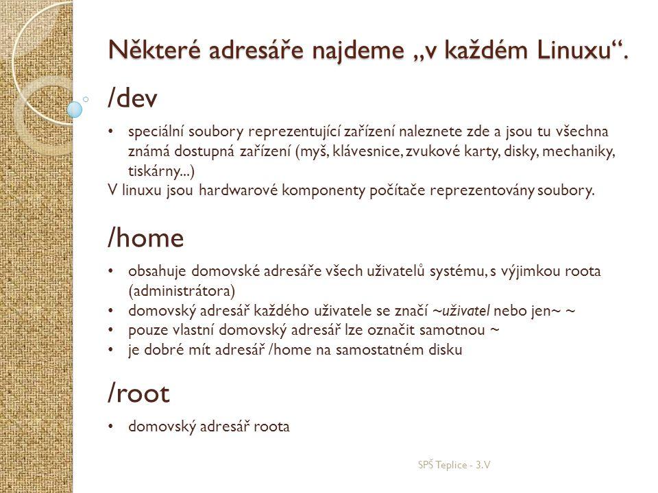 """SPŠ Teplice - 3.V Některé adresáře najdeme """"v každém Linuxu"""". /dev • speciální soubory reprezentující zařízení naleznete zde a jsou tu všechna známá d"""