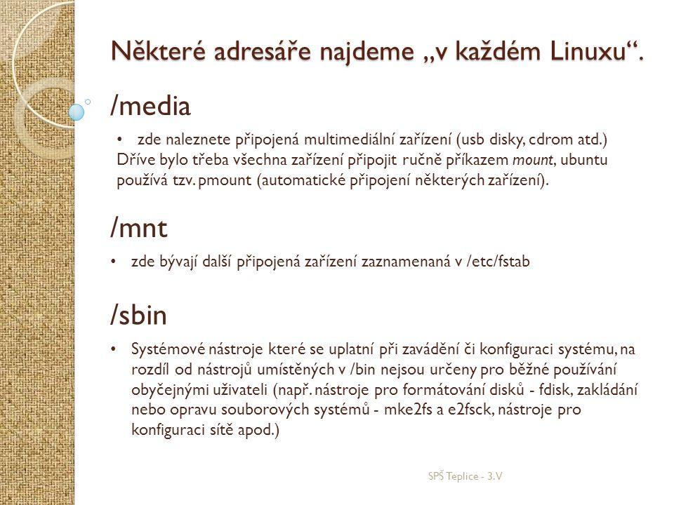 """SPŠ Teplice - 3.V Některé adresáře najdeme """"v každém Linuxu"""". /media • zde naleznete připojená multimediální zařízení (usb disky, cdrom atd.) Dříve by"""