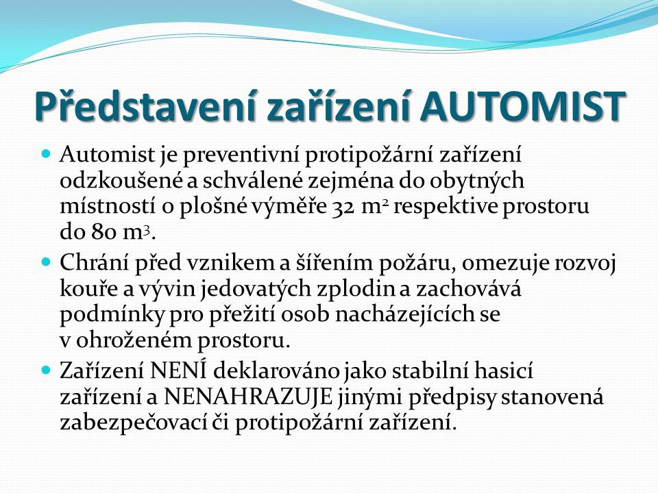 Představení zařízení AUTOMIST  Automist je preventivní protipožární zařízení odzkoušené a schválené zejména do obytných místností o plošné výměře 32 m 2 respektive prostoru do 80 m 3.