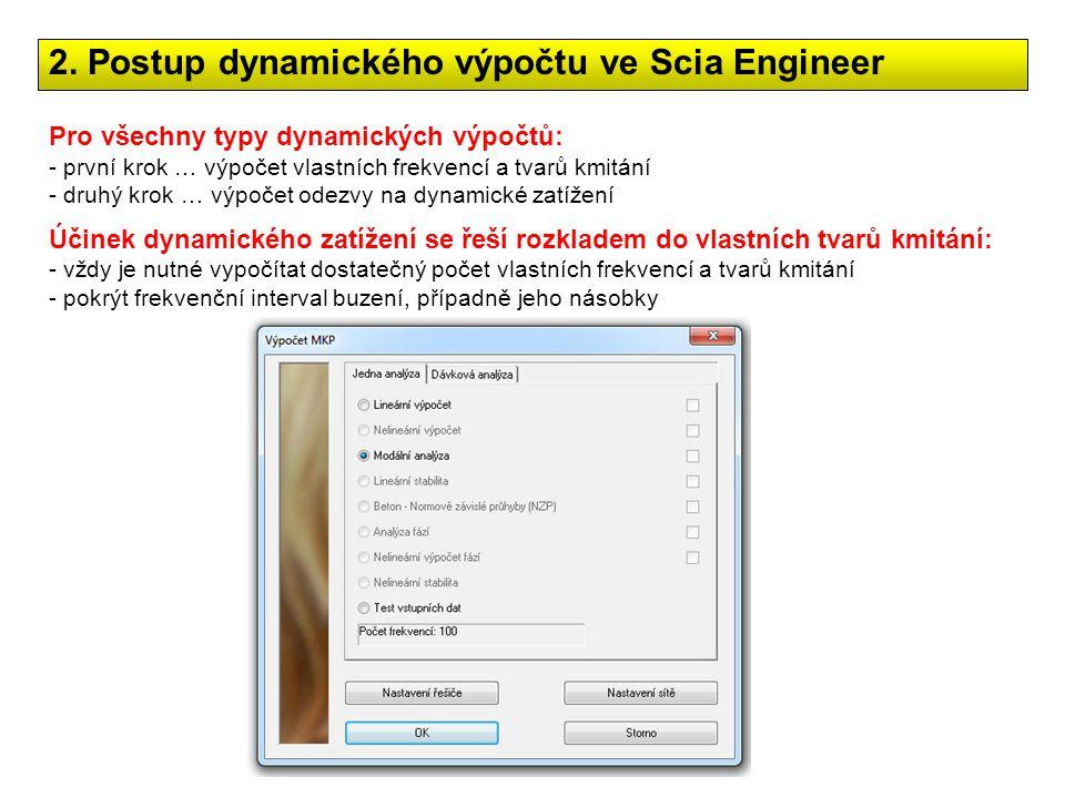 Pro všechny typy dynamických výpočtů: - první krok … výpočet vlastních frekvencí a tvarů kmitání - druhý krok … výpočet odezvy na dynamické zatížení Ú