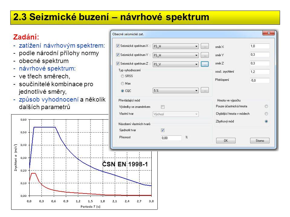 ČSN EN 1998-1 2.3 Seizmické buzení – návrhové spektrum Zadání: -zatížení návrhovým spektrem: -podle národní přílohy normy -obecné spektrum -návrhové s