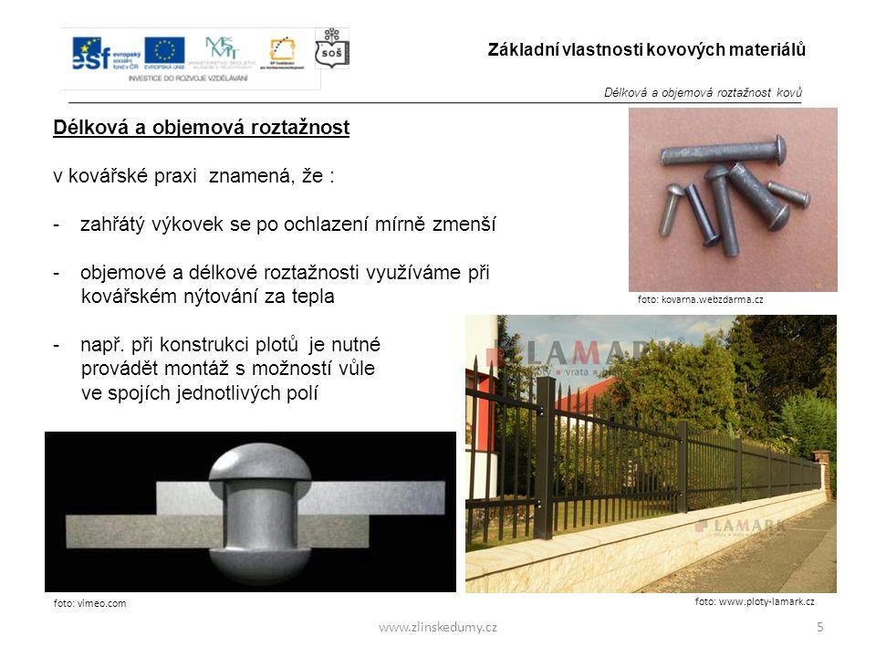 foto: kovarna.webzdarma.cz www.zlinskedumy.cz Délková a objemová roztažnost v kovářské praxi znamená, že : -zahřátý výkovek se po ochlazení mírně zmenší -objemové a délkové roztažnosti využíváme při kovářském nýtování za tepla -např.