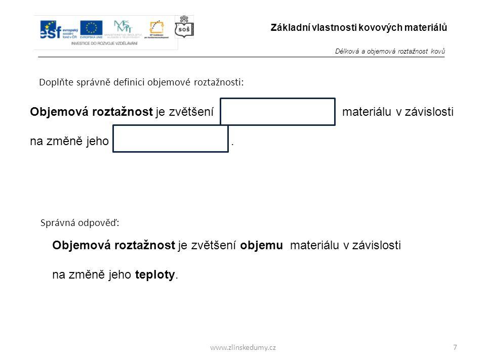 www.zlinskedumy.cz Doplňte správně definici objemové roztažnosti: 7 Základní vlastnosti kovových materiálů Objemová roztažnost je zvětšení materiálu v závislosti na změně jeho.