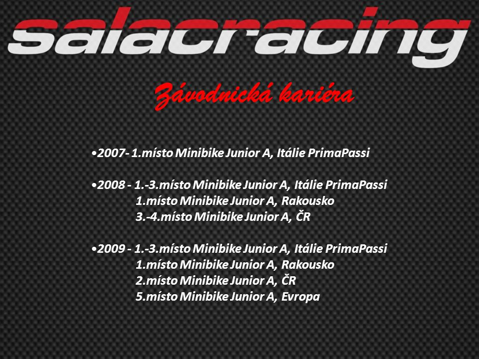 •2007- 1.místo Minibike Junior A, Itálie PrimaPassi •2008 - 1.-3.místo Minibike Junior A, Itálie PrimaPassi 1.místo Minibike Junior A, Rakousko 3.-4.m