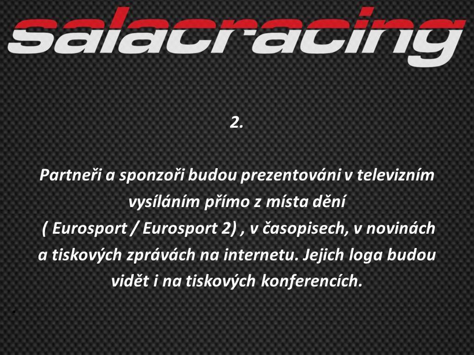 2. Partneři a sponzoři budou prezentováni v televizním vysíláním přímo z místa dění ( Eurosport / Eurosport 2), v časopisech, v novinách a tiskových z