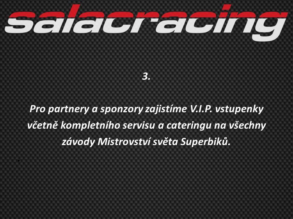 3. Pro partnery a sponzory zajistíme V.I.P. vstupenky včetně kompletního servisu a cateringu na všechny závody Mistrovství světa Superbiků..