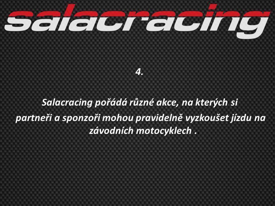 4. Salacracing pořádá různé akce, na kterých si partneři a sponzoři mohou pravidelně vyzkoušet jízdu na závodních motocyklech..