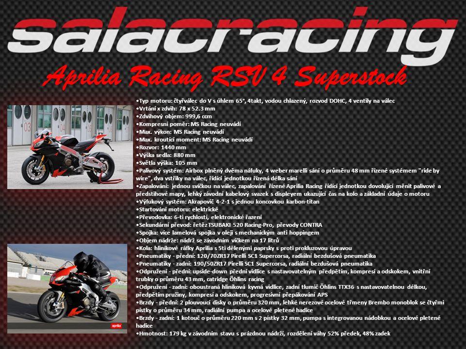 Aprilia Racing RSV 4 Superstock •Typ motoru: čtyřválec do V s úhlem 65°, 4takt, vodou chlazený, rozvod DOHC, 4 ventily na válec •Vrtání x zdvih: 78 x
