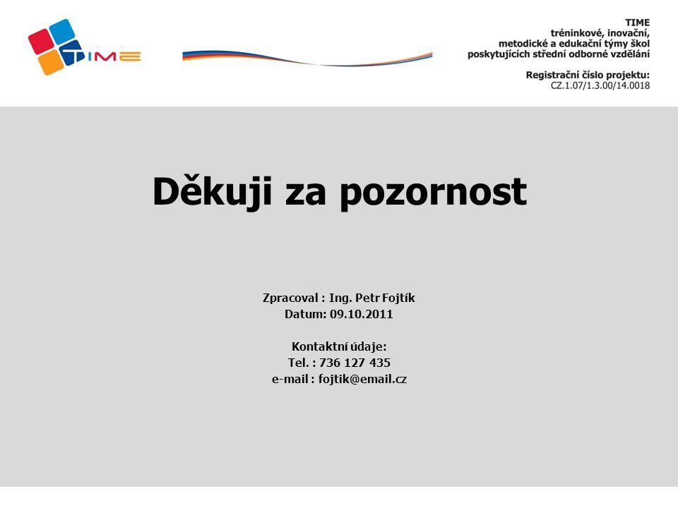 Děkuji za pozornost Zpracoval : Ing. Petr Fojtík Datum: 09.10.2011 Kontaktní údaje: Tel. : 736 127 435 e-mail : fojtik@email.cz