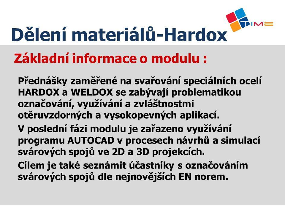 Základní informace o modulu : Přednášky zaměřené na svařování speciálních ocelí HARDOX a WELDOX se zabývají problematikou označování, využívání a zvlá
