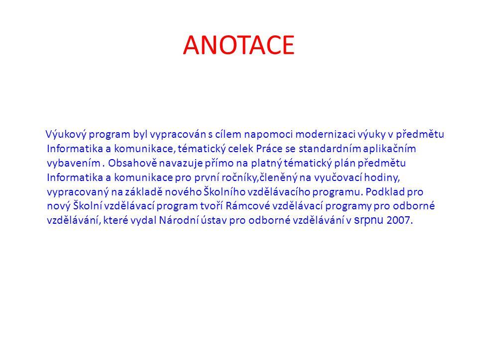 ANOTACE Výukový program byl vypracován s cílem napomoci modernizaci výuky v předmětu Informatika a komunikace, tématický celek Práce se standardním aplikačním vybavením.