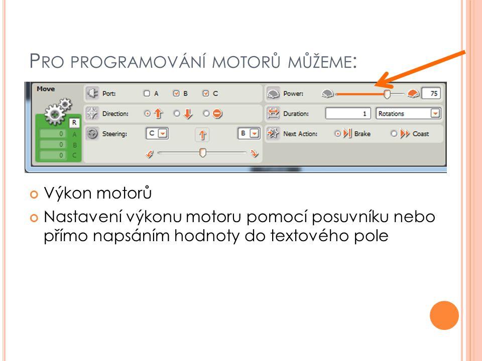 P RO PROGRAMOVÁNÍ MOTORŮ MŮŽEME : Výkon motorů Nastavení výkonu motoru pomocí posuvníku nebo přímo napsáním hodnoty do textového pole