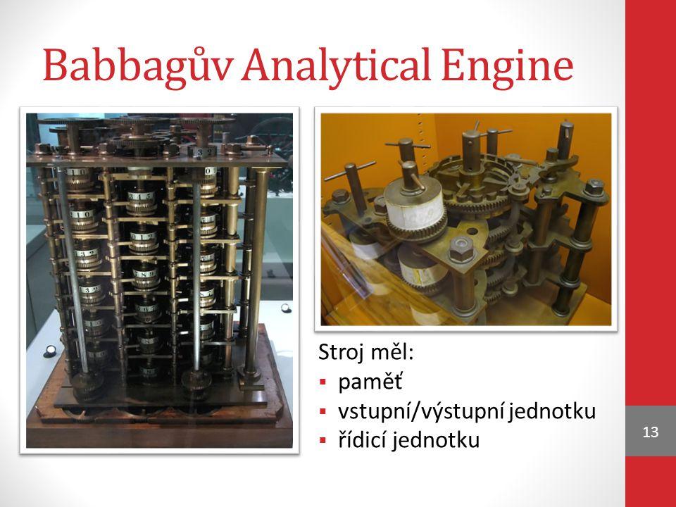 Babbagův Analytical Engine Stroj měl:  paměť  vstupní/výstupní jednotku  řídicí jednotku 13