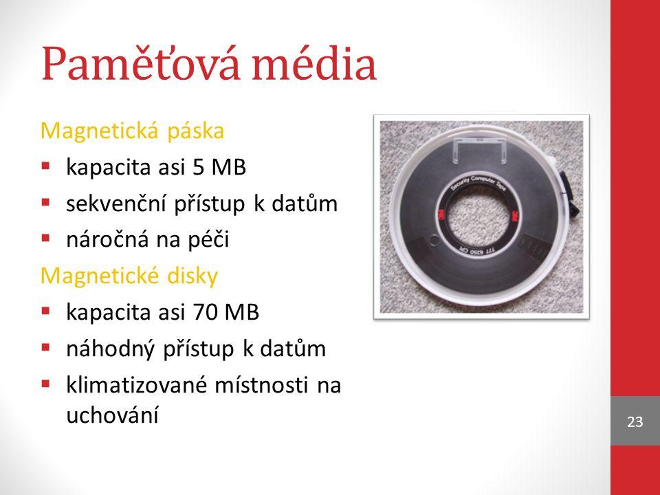 Paměťová média Magnetická páska  kapacita asi 5 MB  sekvenční přístup k datům  náročná na péči Magnetické disky  kapacita asi 70 MB  náhodný přís