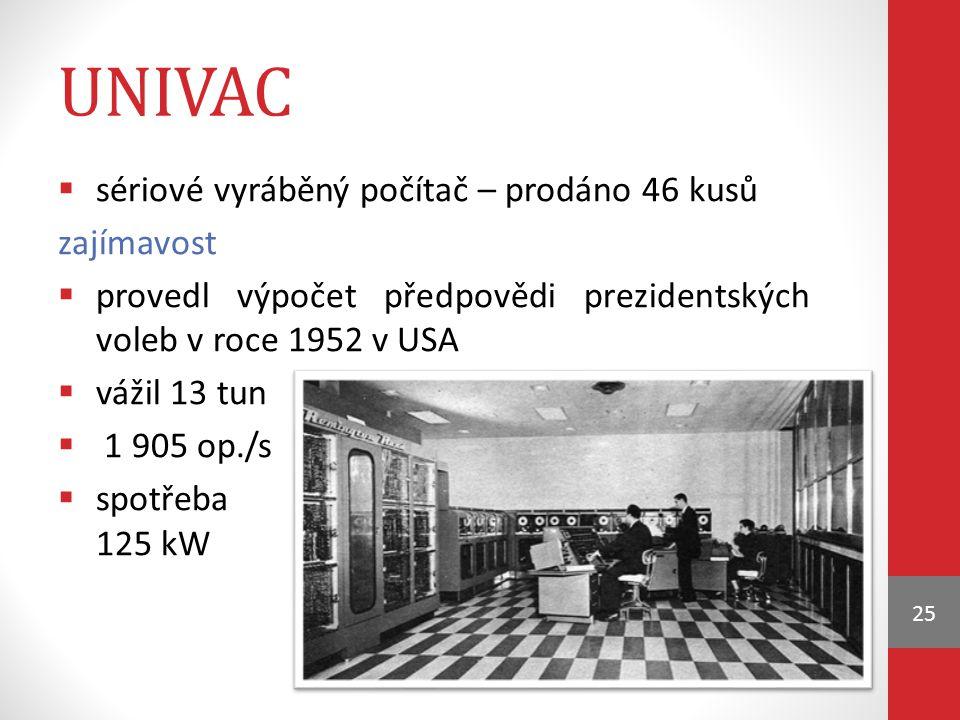 UNIVAC  sériové vyráběný počítač – prodáno 46 kusů zajímavost  provedl výpočet předpovědi prezidentských voleb v roce 1952 v USA  vážil 13 tun  1 905 op./s  spotřeba 125 kW 25